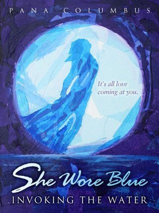 She Wore Blue Invoking The Water  by  Pana Columbus