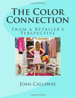 The Color Connection: From a Retailers Perspective Joan Callaway
