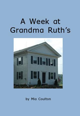 A Week at Grandma Ruths Mia Coulton