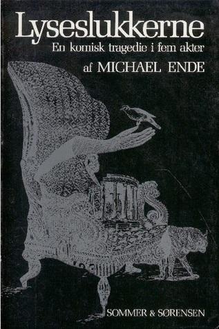 Lyseslukkerne: En komisk tragedie i fem akter Michael Ende