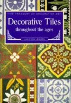Decorative Tiles Throughout the Ages Hans Van Lemmen