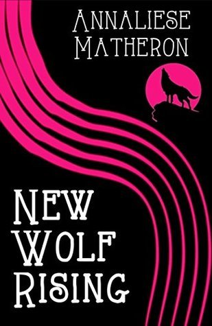 New Wolf Rising (Wolflore Book 2)  by  Annaliese Matheron