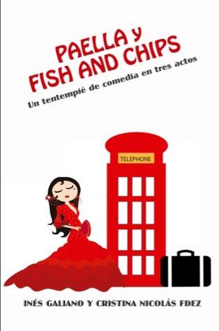 Paella y Fish and Chips. Un Tentempie de Comedia En Tres Actos. Ines Galiano