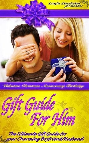 GIFT GUIDE FOR HIM... The ULTIMATE gift guide for your Charming Boyfriend/Husband: Birthday Valentine Christmas Anniversary (Gift Guide Series Book 1) Layla Linzheim