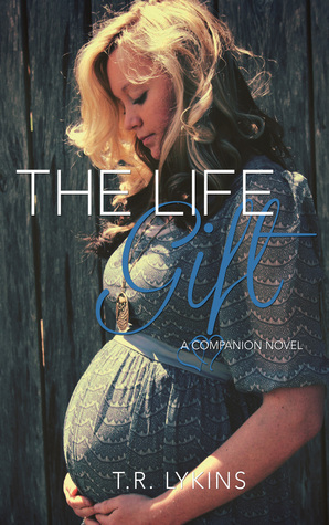 The Life Gift (Last Heartbeat Series #2) T.R. Lykins
