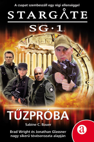 Stargate SG-1: Tűzpróba (Stargate SG-1, #5)  by  Sabine C. Bauer
