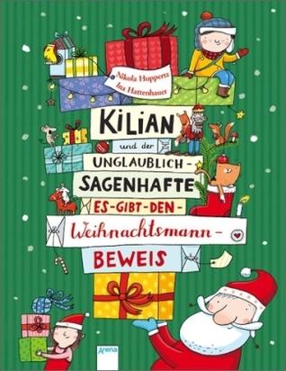 Kilian und der unglaublich sagenhafte es-gibt-den-Weihnachtsmann-Beweis  by  Nikola Huppertz