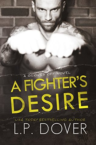 A Fighters Desire (Gloves Off, #0.5 & #0.6)  by  L.P. Dover