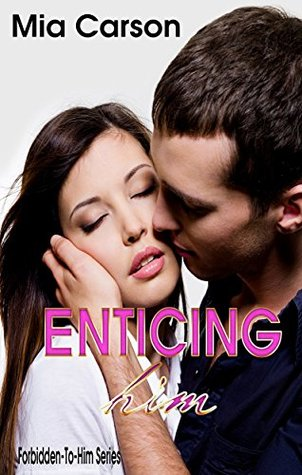 ENTICING HIM (A to Z Forbidden-To-Him, #5)  by  Mia Carson