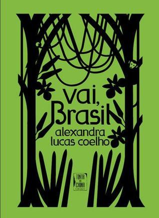 Vai, Brasil  by  Alexandra Lucas Coelho