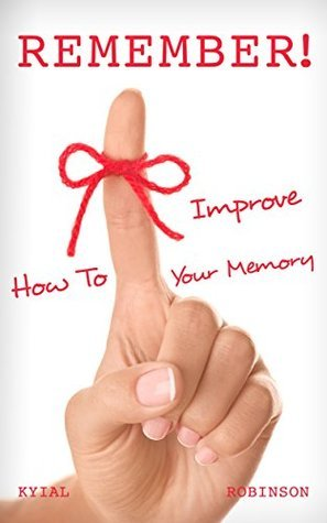 REMEMBER! How To Improve Your Memory Talent Writers
