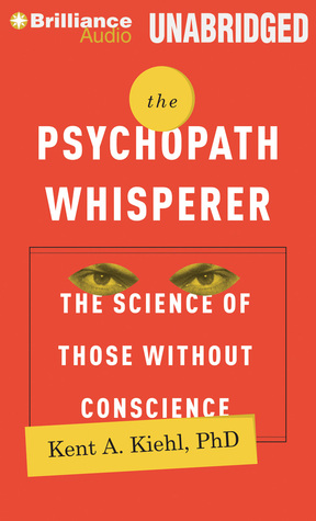 Psychopath Whisperer, The: The Science of Those Without Conscience  by  Kent A. Kiehl