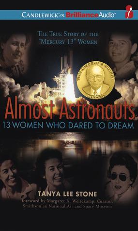 Almost Astronauts: 13 Women Who Dared to Dream: 13 Women Who Dared to Dream Tanya Lee Stone