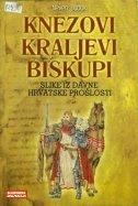 Knezovi, kraljevi, biskupi - Slike iz davne hrvatske prošlosti Neven Budak