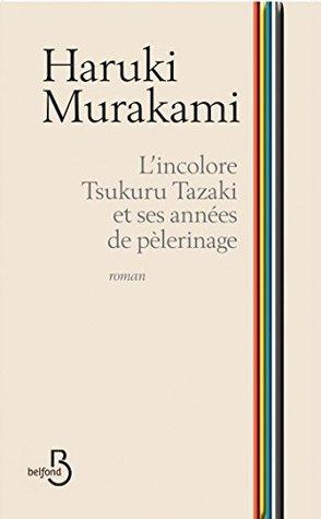 Lincolore Tsukuru Tazaki et ses années de pèlerinage  by  Haruki Murakami