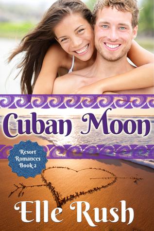Cuban Moon (Resort Romances, #2)  by  Elle Rush