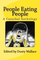 People Eating People - A Cannibal Anthology Dusty Wallace