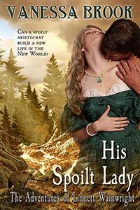 His Spoilt Lady (The Adventures of Linnett Wainwright, #1) Vanessa Brooks