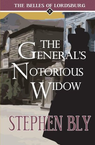 The Generals Notorious Widow (The Belles of Lordsburg Book 2) Stephen Bly