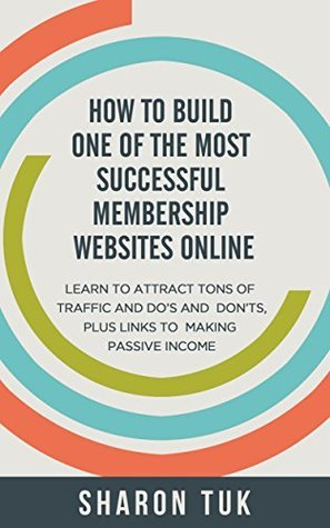 HOW TO BUILD ONE OF THE MOST SUCCESSFUL MEMBERSHIP WEBSITES ONLINE: online marketing, marketing plan, business marketing plan, webpage hosting, computer software, links of, webpage  by  SHARON TURK