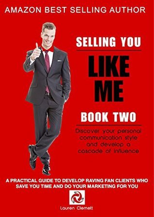 Like Me: A practical guide to developing raving fan clients who save you time and do your marketing for you (SELLING YOU Book 2)  by  Lauren Clemett