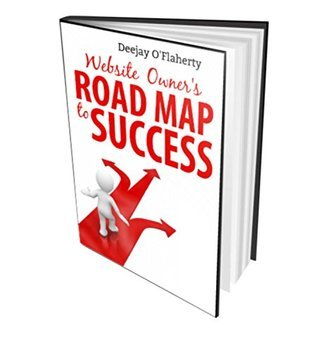 Website Owners Road Map to Success: Testing Your Website for Maximum Profits  by  Deejay OFlaherty