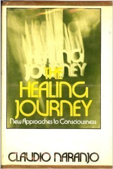 The Healing Journey - New Approaches to Consciousness Claudio Naranjo