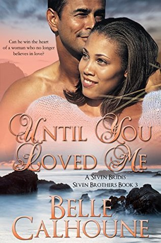 Until You Loved Me (Seven Brides Seven Brothers, #3) Belle Calhoune