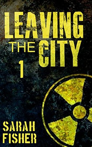 Leaving the City (The Fallout Book 1)  by  Sarah Fisher