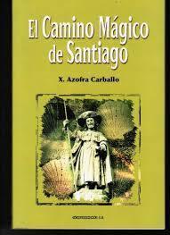 El Camino Mágico de Santiago  by  X. Azofra Carballo