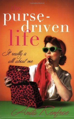 The Purse-Driven Life: It Really Is All about Me Anita Renfroe