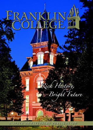 Franklin College: Rich History, Bright Future  by  Carol Sullivan Miller