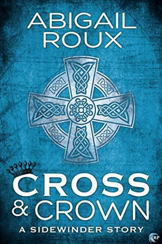Cross & Crown (Sidewinder, # 2)  by  Abigail Roux
