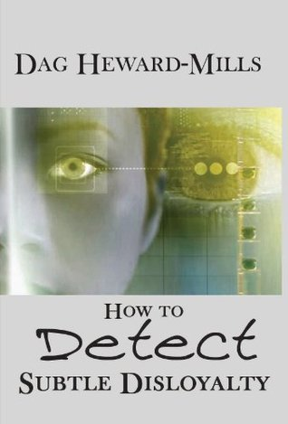 How To detect Subtle Disloyalty  by  Dag Heward-Mills