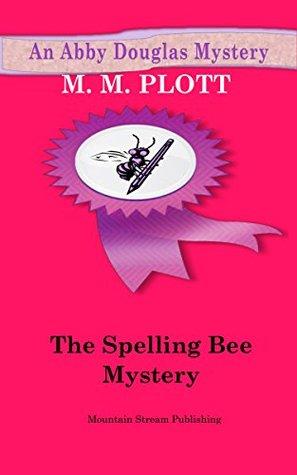 The Spelling Bee Mystery (An Abby Douglas Mystery #3)  by  M.M. Plott