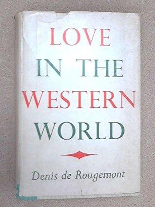 Love in the Western World. Denis de Rougemont