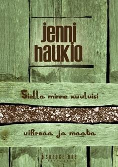 Siellä minne kuuluisi vihreää ja maata Jenni Haukio