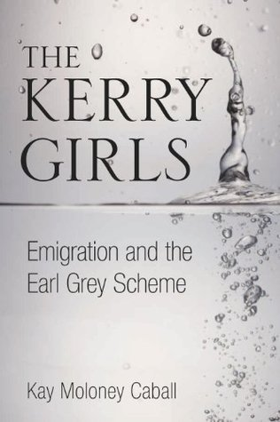 Kerry Girls: Emigration and the Earl Grey Scheme Kay Moloney Caball