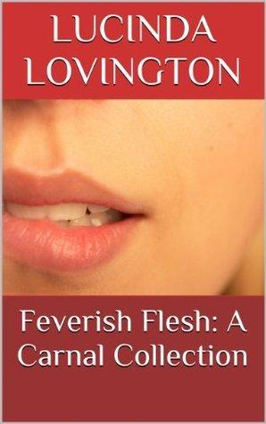 Feverish Flesh: A Carnal Collection Lucinda Lovington