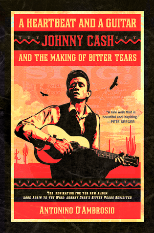 A Heartbeat and a Guitar: Johnny Cash and the Making of Bitter Tears  by  Antonino DAmbrosio