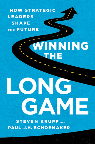 Winning the Long Game: How Strategic Leaders Shape the Future Steve Krupp