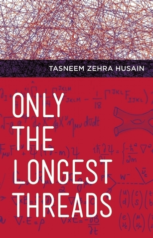 Only the Longest Threads  by  Tasneem Zehra Husain