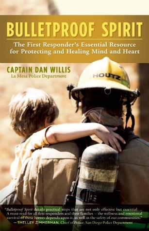 Bulletproof Spirit: The First Responders Essential Resource for Protecting and Healing Mind and Heart Dan Willis