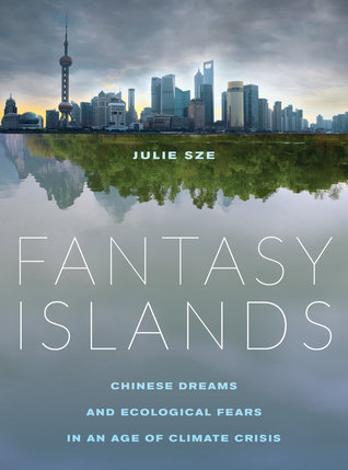 Fantasy Islands: Chinese Dreams and Ecological Fears in an Age of Climate Crisis Julie Sze