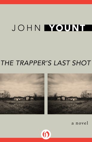 The Trappers Last Shot: A Novel John Yount