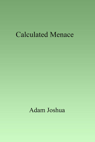 Calculated Menace Adam Joshua