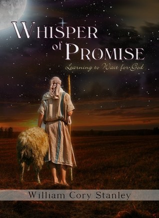 Whisper of Promise: Learning to Wait for God  by  William Cory Stanley