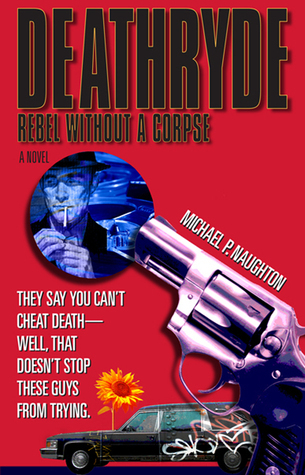 Deathryde: Rebel Without a Corpse Michael P. Naughton