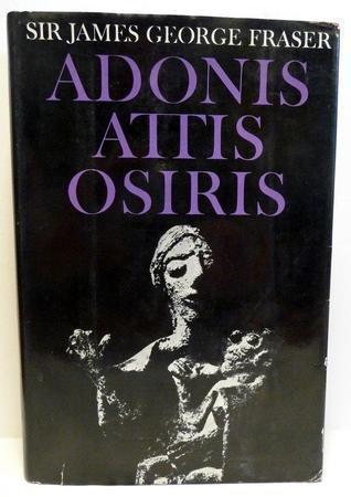Adonis Attis Osiris: Studies in the History of Oriental Religion  by  James George Frazer