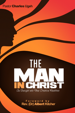 The Man in Christ  by  Charles Ugeh